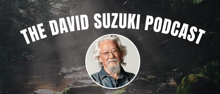 David Suzuki Podcast